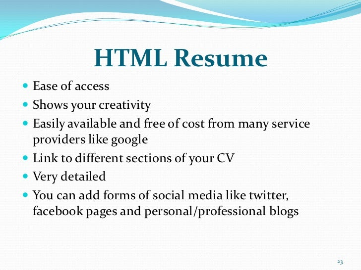 HTML Resume Ease of access Shows your creativity Easily available and free of cost from many service  providers like go...