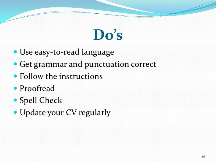 Do's Use easy-to-read language Get grammar and punctuation correct Follow the instructions Proofread Spell Check Upd...
