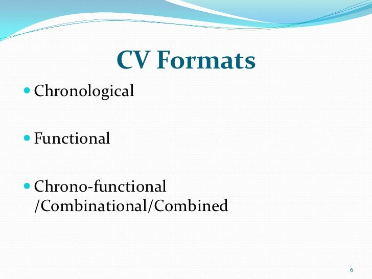 CV Formats Chronological Functional Chrono-functional /Combinational/Combined                            6
