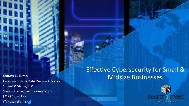 Shawn E. Tuma Cybersecurity & Data Privacy Attorney Scheef & Stone, LLP Shawn.Tuma@solidcounsel.com (214) 472-2135 @shawne...