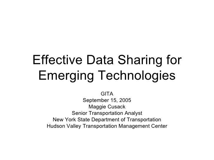 Effective Data Sharing for Emerging Technologies GITA September 15, 2005 Maggie Cusack Senior Transportation Analyst New Y...