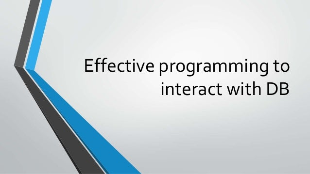 Effective programming to interact with DB