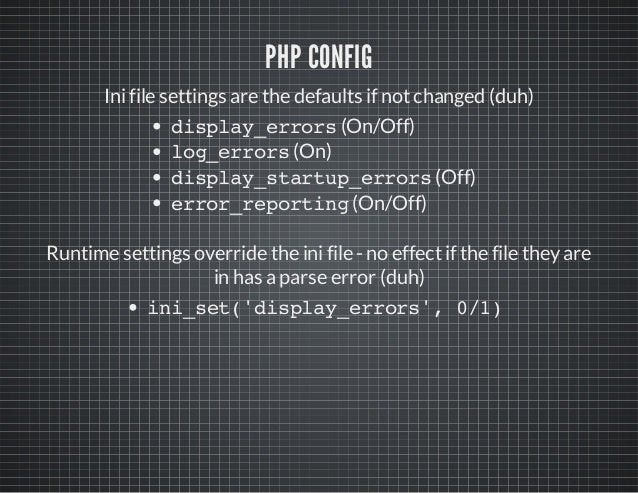 PHP CONFIG Inifile settings are the defaults if notchanged (duh) display_errors(On/Off) log_errors(On) display_startup_err...