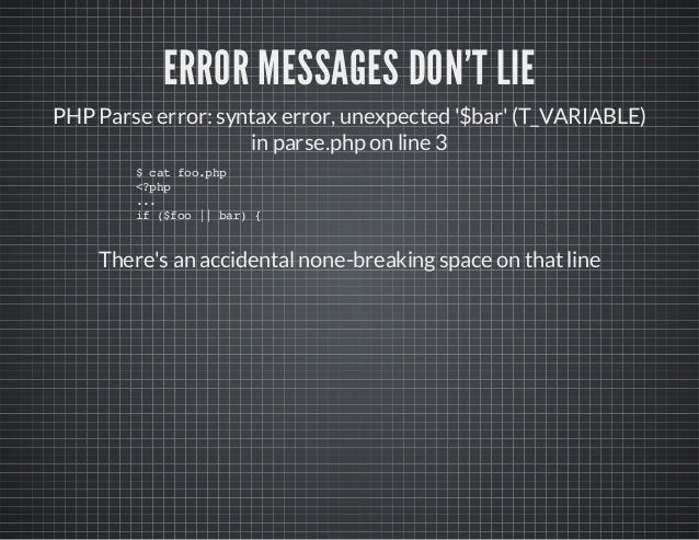 ERROR MESSAGES DON'T LIE PHP Parse error: syntax error, unexpected '$bar'(T_VARIABLE) in parse.php on line 3 $catfoo.php <...