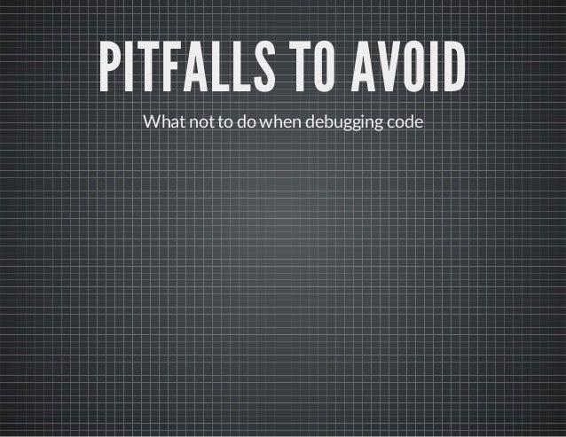 PITFALLS TO AVOID Whatnotto do when debuggingcode