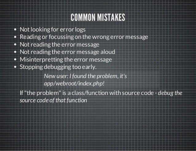 COMMON MISTAKES Notlookingfor error logs Readingor focussingon the wrongerror message Notreadingthe error message Notreadi...
