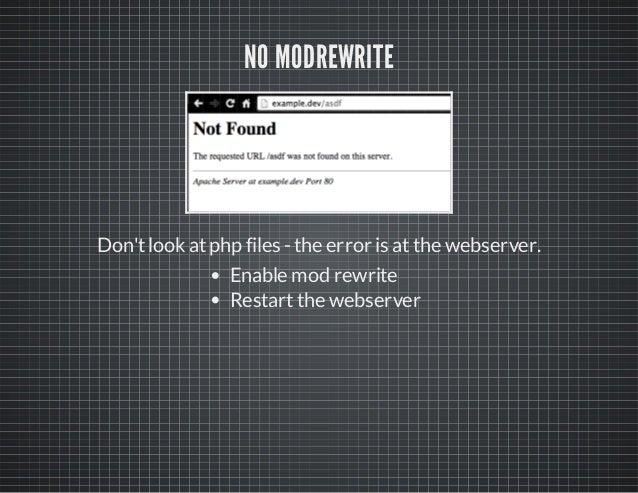 NO MODREWRITE Don'tlook atphp files -the error is atthe webserver. Enable mod rewrite Restartthe webserver