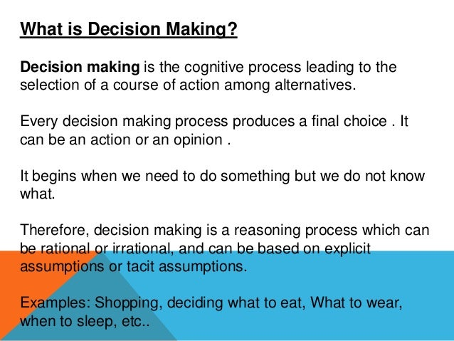 concepts of decision making Decision-making is the act of making a choice among available alternatives there are innumerable decisions that are taken by human beings in day-to-day life in business undertakings, decisions are taken at every step.