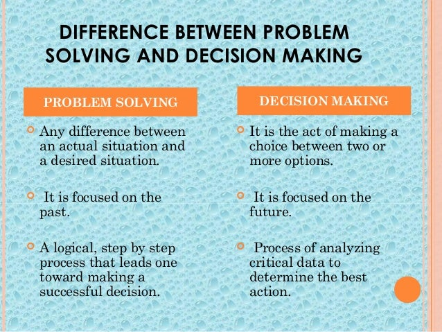 differentiate critical thinking problem solving and decision making 7 ways to improve your critical thinking skills  equally important in the decision-making process is the ability to think critically  there's no reason to.