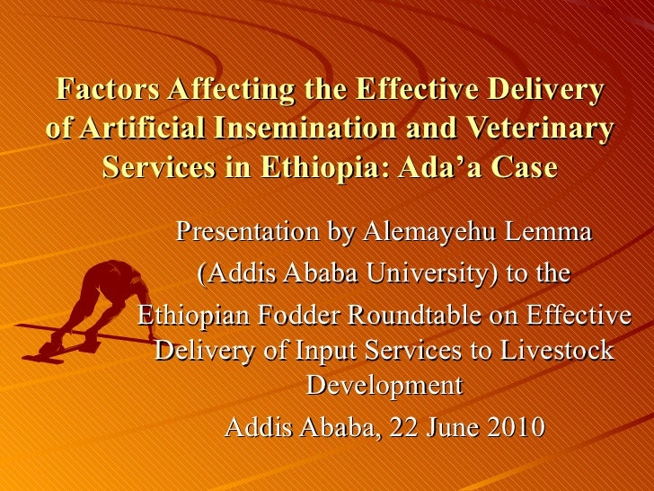Factors Affecting the Effective Delivery of Artificial Insemination and Veterinary Services in Ethiopia: Ada'a Case Presen...