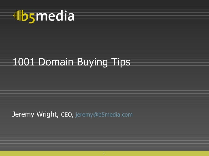 1001 Domain Buying Tips Jeremy Wright,  CEO,  [email_address]