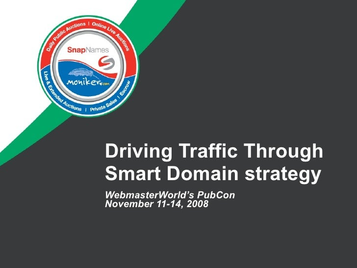 Driving Traffic Through Smart Domain strategy WebmasterWorld's PubCon November 11-14, 2008
