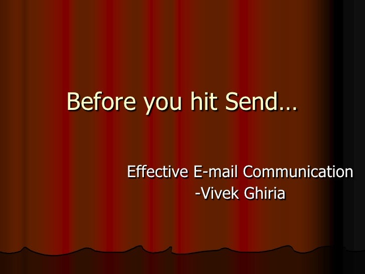 Before you hit Send…<br />Effective E-mail Communication<br />-VivekGhiria<br />