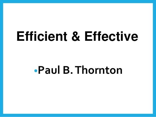 Efficient & Effective •Paul B.Thornton