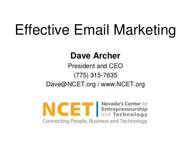 Effective Email MarketingDave ArcherPresident and CEO(775) 315-7635Dave@NCET.org / www.NCET.org