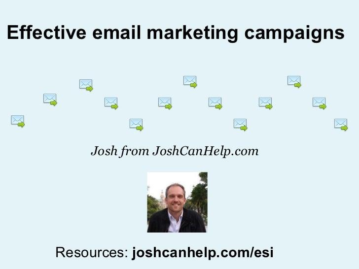 Effective email marketing campaigns Josh from JoshCanHelp.com Resources:  joshcanhelp.com/esi