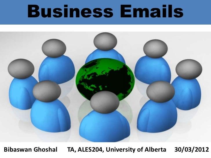 Business EmailsBibaswan Ghoshal   TA, ALES204, University of Alberta   30/03/2012