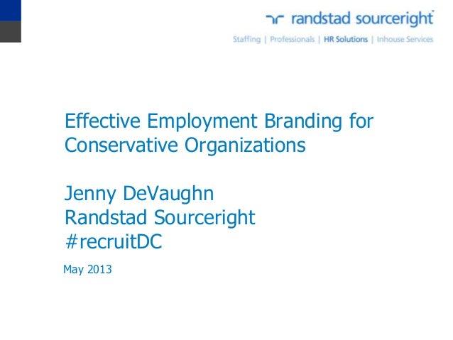 Effective Employment Branding forConservative OrganizationsJenny DeVaughnRandstad Sourceright#recruitDCMay 2013