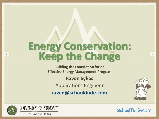 Building the Foundation for anEffective Energy Management ProgramEnergy Conservation:Keep the ChangeRaven SykesApplication...