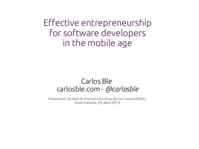 Effective entrepreneurship for software developers     in the mobile age              Carlos Ble      carlosble.com - @car...
