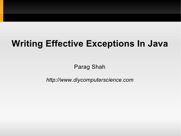 Writing Effective Exceptions In Java                 Parag Shah       http://www.diycomputerscience.com
