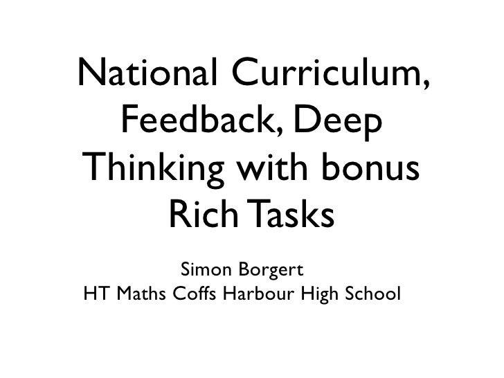 National Curriculum,  Feedback, DeepThinking with bonus     Rich Tasks          Simon BorgertHT Maths Coffs Harbour High S...