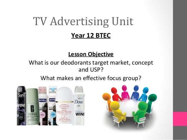 TV Advertising Unit               Year 12 BTEC              Lesson ObjectiveWhat is our deodorants target market, concept ...