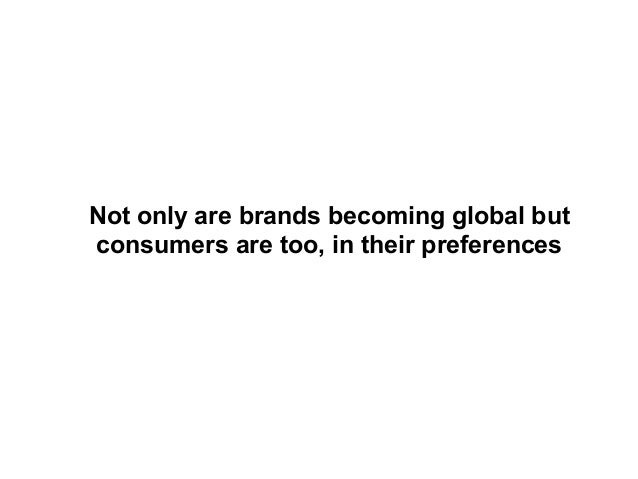 Not only are brands becoming global butconsumers are too, in their preferences