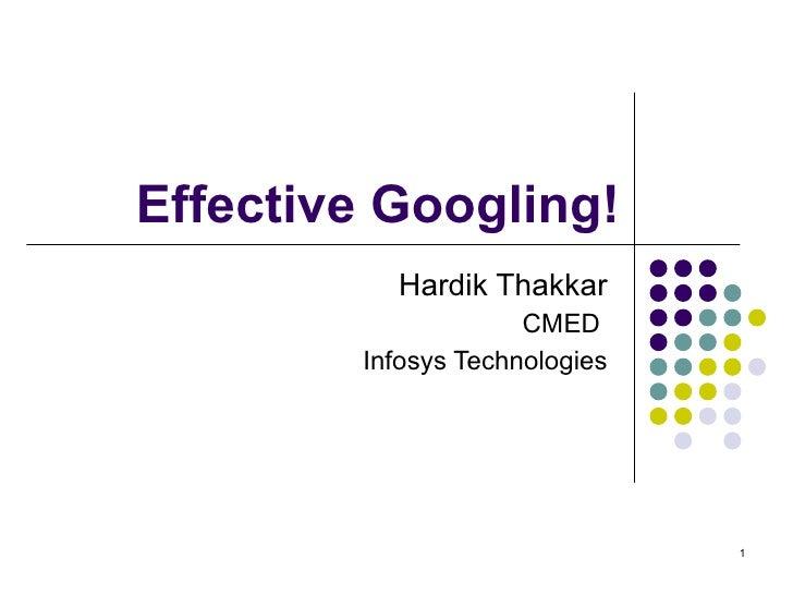 Effective Googling! Hardik Thakkar CMED  Infosys Technologies