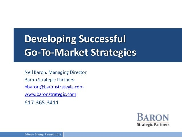 developing go to market strategies 6 steps to creating a business model and go-to-market plan  your go-to-market strategy describes how you're going to take your product through its lifecycle  develop a distribution.