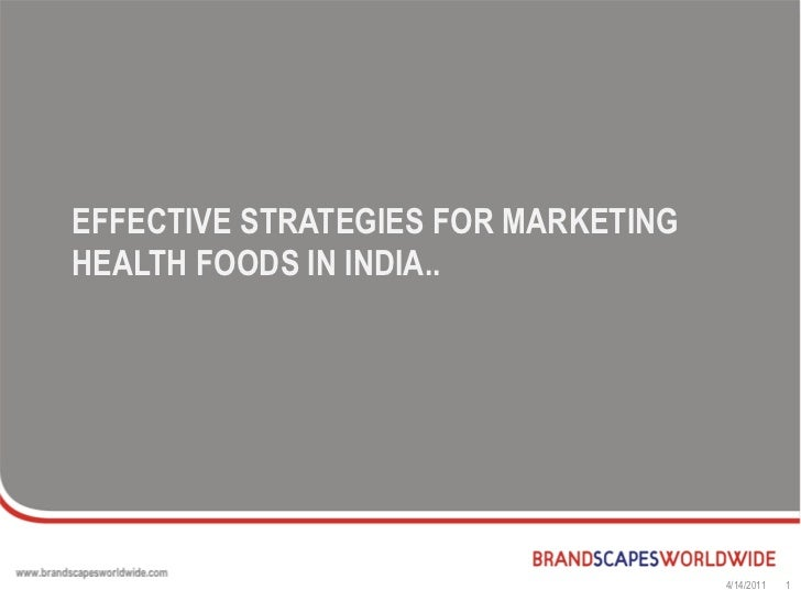 EFFECTIVE STRATEGIES FOR MARKETINGHEALTH FOODS IN INDIA..                                     4/14/2011   1