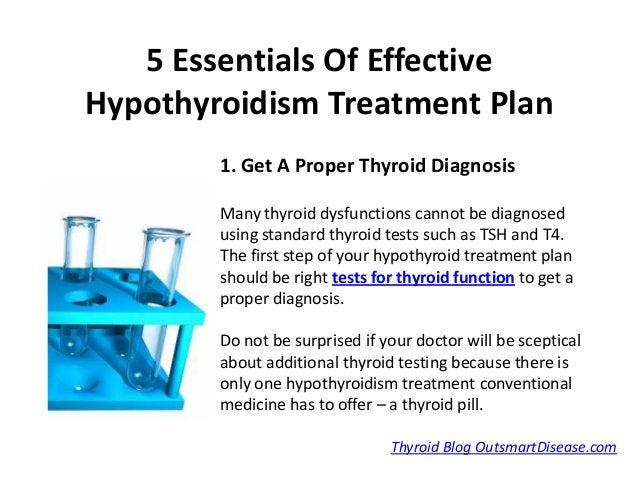 5 Essentials Of EffectiveHypothyroidism Treatment Plan        1. Get A Proper Thyroid Diagnosis        Many thyroid dysfun...