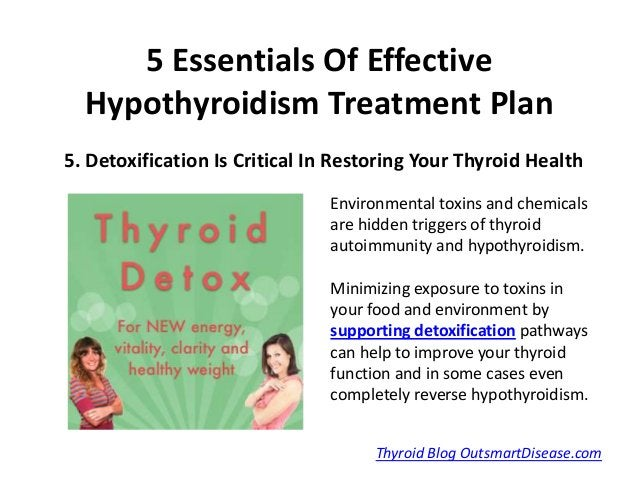 5 Essentials Of Effective  Hypothyroidism Treatment Plan5. Detoxification Is Critical In Restoring Your Thyroid Health    ...