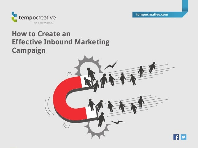be #awesome.™ tempocreative.com 800-816-9850 How to Create an Effective Inbound Marketing Campaign