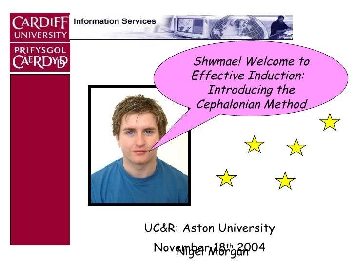 <ul><li>UC&R: Aston University </li></ul><ul><li>November 18 th  2004 </li></ul>Nigel Morgan Shwmae! Welcome to Effective ...