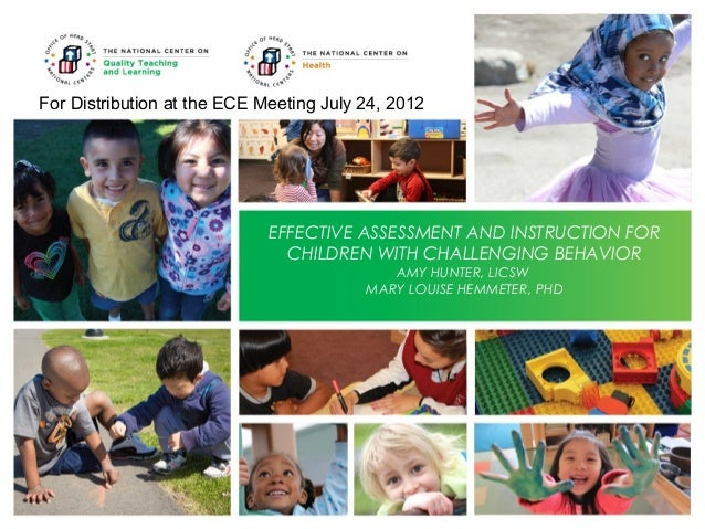 For Distribution at the ECE Meeting July 24, 2012  EFFECTIVE ASSESSMENT AND INSTRUCTION FOR CHILDREN WITH CHALLENGING BEHA...
