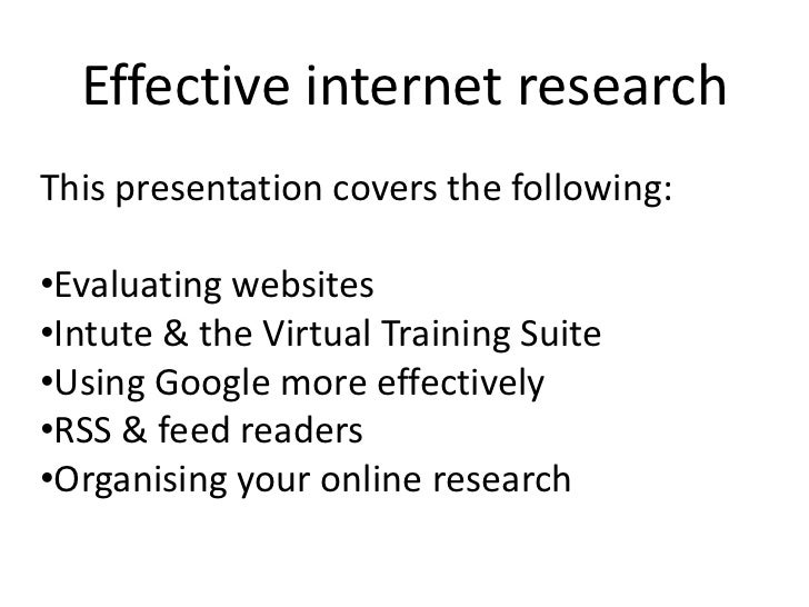 Effective internet research<br />This presentation covers the following:<br /><ul><li>Evaluating websites
