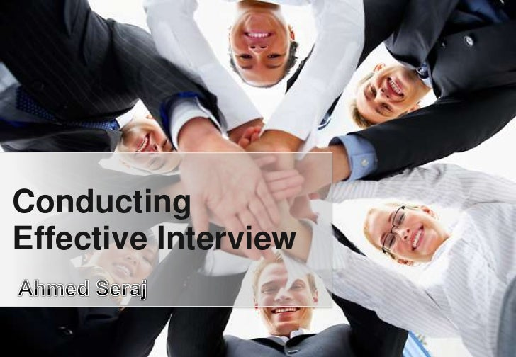 Conducting Effective Interview<br />Ahmed Seraj<br />