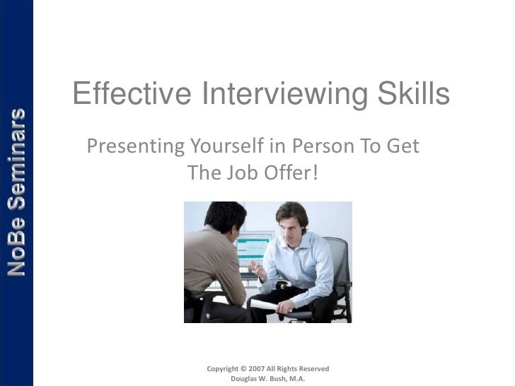 Effective Interviewing Skills Presenting Yourself in Person To Get           The Job Offer!              Copyright © 2007 ...