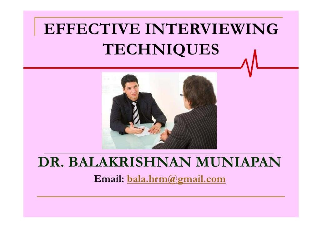 EFFECTIVE INTERVIEWING     TECHNIQUESDR. BALAKRISHNAN MUNIAPAN     Email: bala.hrm@gmail.com