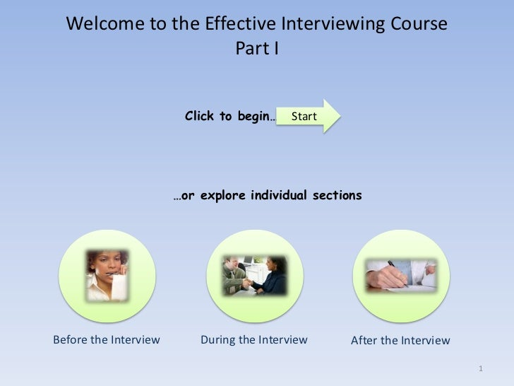 Welcome to the Effective Interviewing Course                     Part I                        Click to begin…    Start   ...