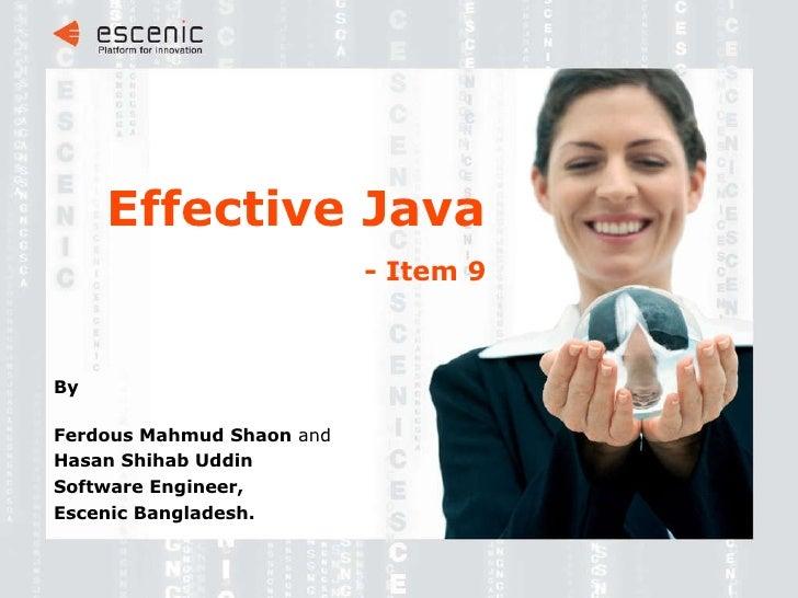 Effective Java   - Item 9 <ul><ul><li>By </li></ul></ul><ul><ul><li>Ferdous Mahmud Shaon  and </li></ul></ul><ul><ul><li>H...