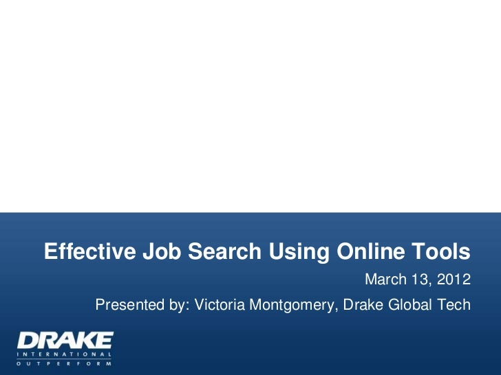 Effective Job Search Using Online Tools                                         March 13, 2012    Presented by: Victoria M...