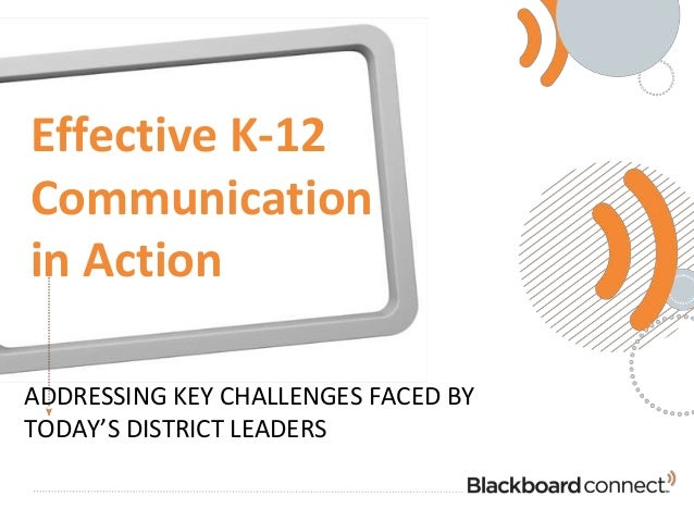 Effective K-12 Communication in Action ADDRESSING KEY CHALLENGES FACED BY TODAY'S DISTRICT LEADERS