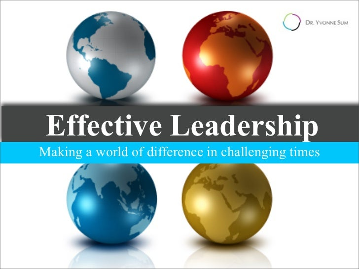 Effective LeadershipMaking a world of difference in challenging times