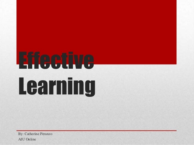 Effective Learning By: Catherine Peranzo AIU Online