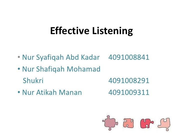 Effective Listening<br /><ul><li>NurSyafiqahAbd Kadar4091008841
