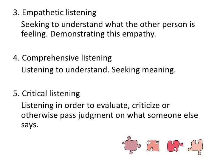 active critical and empathic listening Active listening is a critical skill that takes both time and practice to obtain it is necessary component of productive debates and discussions active listening, which is listening with a purpose, includes empathic and critical listening.