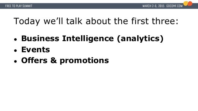 Today we'll talk about the first three: ● Business Intelligence (analytics) ● Events ● Offers & promotions
