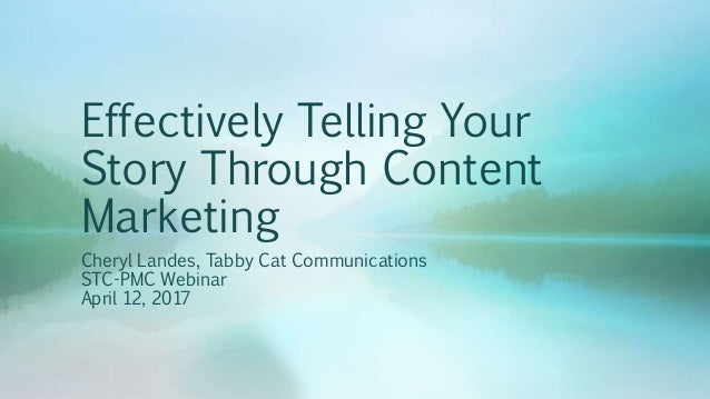 Effectively Telling Your Story Through Content Marketing Cheryl Landes, Tabby Cat Communications STC-PMC Webinar April 12,...